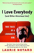 I Love Everybody & Other Atrocious Lies True Tales of a Loudmouth Girl