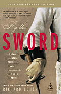 By the Sword A History of Gladiators Musketeers Samurai Swashbucklers & Olympic Champions