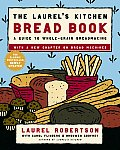 Laurels Kitchen Bread Book A Guide to Whole Grain Breadmaking