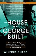 House That George Built With a Little Help from Irving Cole & a Crew of about Fifty