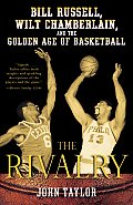 Rivalry Bill Russell Wilt Chamberlain & the Golden Age of Basketball