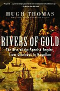 Rivers of Gold The Rise of the Spanish Empire from Columbus to Magellan