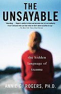The Unsayable: The Hidden Language of Trauma Cover