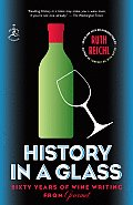 History in a Glass Sixty Years of Wine Writing from Gourmet
