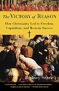 Victory of Reason How Christianity Led to Freedom Capitalism & Western Success