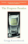Progress Paradox : How Life Gets Better While People Feel Worse (03 Edition)