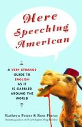 Here Speeching American A Very Strange Guide to English as It Is Garbled Around the World