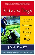 Katz on Dogs A Commonsense Guide to Training & Living with Dogs