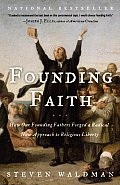 Founding Faith How Our Founding Fathers Forged a Radical New Approach to Religious Liberty