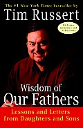 Wisdom of Our Fathers Lessons & Letters from Daughters & Sons