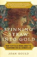 Spinning Straw Into Gold What Fairy Tales Reveal about the Transformations in a Womans Life