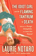 Idiot Girl & the Flaming Tantrum of Death Reflections on Revenge Germophobia & Laser Hair Removal
