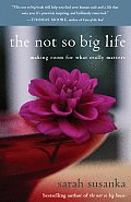 The Not So Big Life: Making Room for What Really Matters Cover