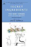 Secret Ingredients The New Yorker Book of Food & Drink