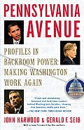 Pennsylvania Avenue: Profiles in Backroom Power: Making Washington Work Again
