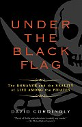Under the Black Flag: The Romance and the Reality of Life Among the Pirates Cover