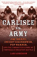 Carlisle vs. Army: Jim Thorpe, Dwight Eisenhower, Pop Warner, and the Forgotten Story of Football's Greatest Battle Cover