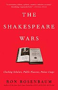 The Shakespeare Wars: Clashing Scholars, Public Fiascoes, Palace Coups Cover