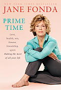 Prime Time: Love, Health, Sex, Fitness, Friendship, Spirit: Making the Most of All of Your Life