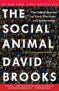 Social Animal The Hidden Sources of Love Character & Achievement