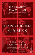 Dangerous Games The Uses & Abuses of History