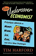 Dear Undercover Economist Priceless Advice on Money Work Sex Kids & Lifes Other Challenges