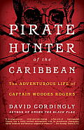 Pirate Hunter of the Caribbean:: The Adventurous Life of Captain Woodes Rogers Cover