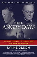 Those Angry Days Roosevelt Lindbergh & Americas Fight Over World War II 1939 1941