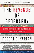 Revenge of Geography What the Map Tells Us About Coming Conflicts & the Battle Against Fate