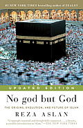 No God But God Updated Edition The Origins Evolution & Future of Islam