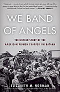 We Band of Angels The Untold Story of the American Women Trapped on Bataan