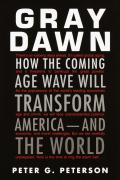 Gray Dawn How The Coming Age Wave Will