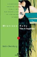 Mistress Ruby Ties It Together: A Dominatrix Takes on Sex, Power, and the Secret Lives of Upstanding Citizens