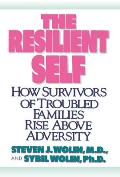 Resilient Self How Survivors of Troubled Families Rise Above Adversity
