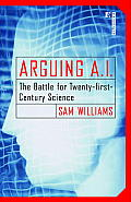 Arguing A.I.: The Battle for Twenty-First Century Science