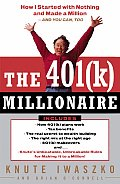 The 401(k) Millionaire: How I Started with Nothing and Made a Million--And You Can, Too
