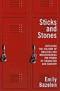 Sticks and Stones: Defeating the Culture of Bullying and Rediscovering the Power of Character and Empathy Cover