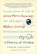 Century of Wisdom from the Life of Alice Herz Sommer the Oldest Living Holocaust Survivor