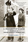 A Daughter's Tale: The Memoir Of Winston Churchill's Youngest Child by Mary Soames