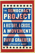 Democracy Project A History a Crisis a Movement