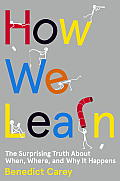 How We Learn The Surprising Truth about When Where & Why It Happens