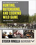 Complete Guide to Hunting Butchering & Cooking Wild Game
