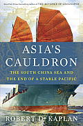 Asias Cauldron The South China Sea & the End of a Stable Pacific