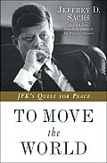 To Move the World JFKs Quest for Peace
