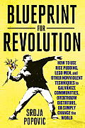 Blueprint For Revolution: How To Use Rice Pudding, Lego Men, & Other Nonviolent Techniques To Galvanize... by Srdja Popovic