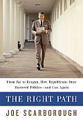 The Right Path: From Ike to Reagan, How Republicans Once Mastered Politics - And Can Again