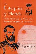 The Enterprise of Florida: Pedro Menendez de Aviles and the Spanish Conquest of 1565-1568