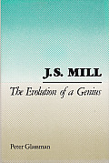 J. S. Mill: The Evolution of a Genius