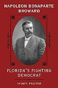 Napoleon Bonaparte Broward: Florida's Fighting Democrat (Florida Sand... by Samuel Proctor