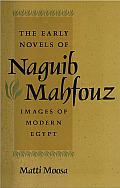 The Early Novels of Naguib Mahfouz: Images of Modern Egypt
